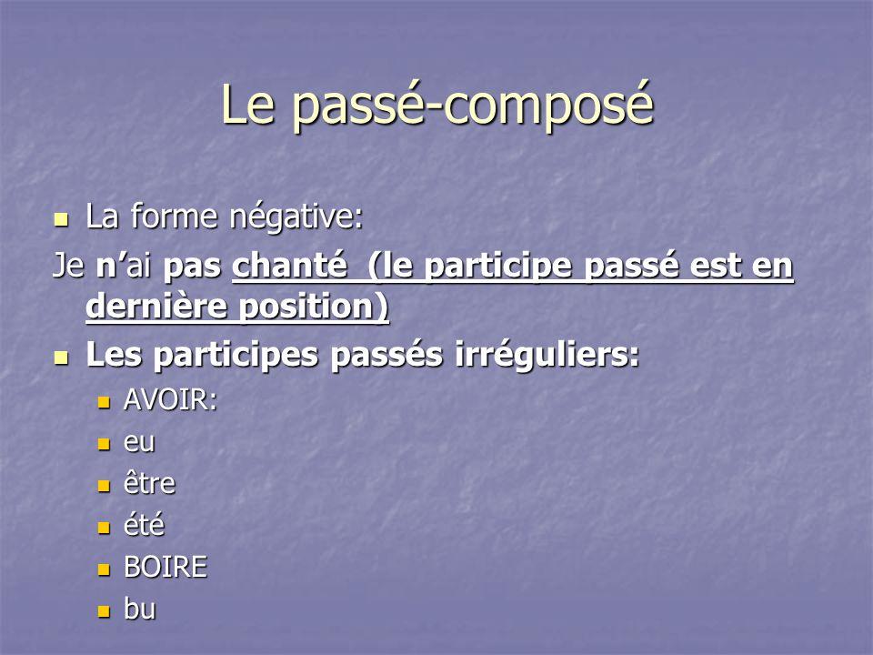 Le passé-composé La forme négative: La forme négative: Je nai pas chanté (le participe passé est en dernière position) Les participes passés irrégulie