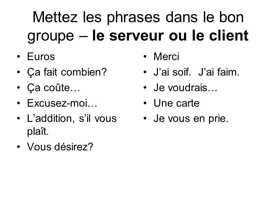 Mettez les phrases dans le bon groupe – le serveur ou le client Euros Ça fait combien.