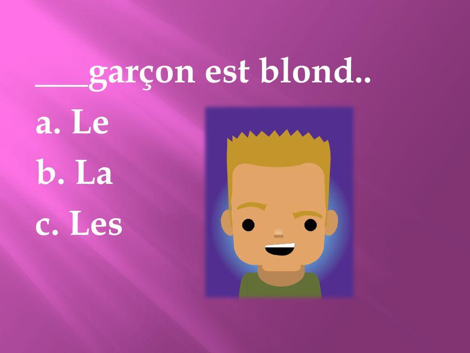 ___garçon est blond.. a. Le b. La c. Les