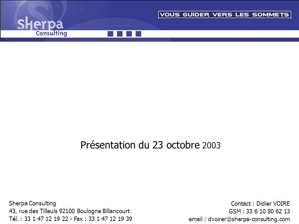 Présentation du 23 octobre 2003 Sherpa Consulting 43, rue des Tilleuls 92100 Boulogne Billancourt Tél. : 33 1 47 12 19 22 - Fax : 33 1 47 12 19 39 Con