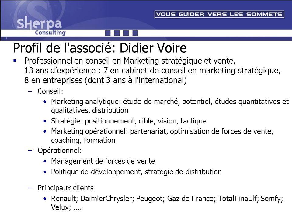 Profil de l'associé: Didier Voire Professionnel en conseil en Marketing stratégique et vente, 13 ans dexpérience : 7 en cabinet de conseil en marketin