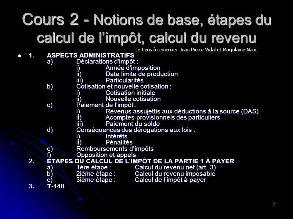 2 Cours 2 - Notions de base, étapes du calcul de limpôt, calcul du revenu 1.ASPECTS ADMINISTRATIFS a)Déclarations d'impôt : i)Année d'imposition ii)Da