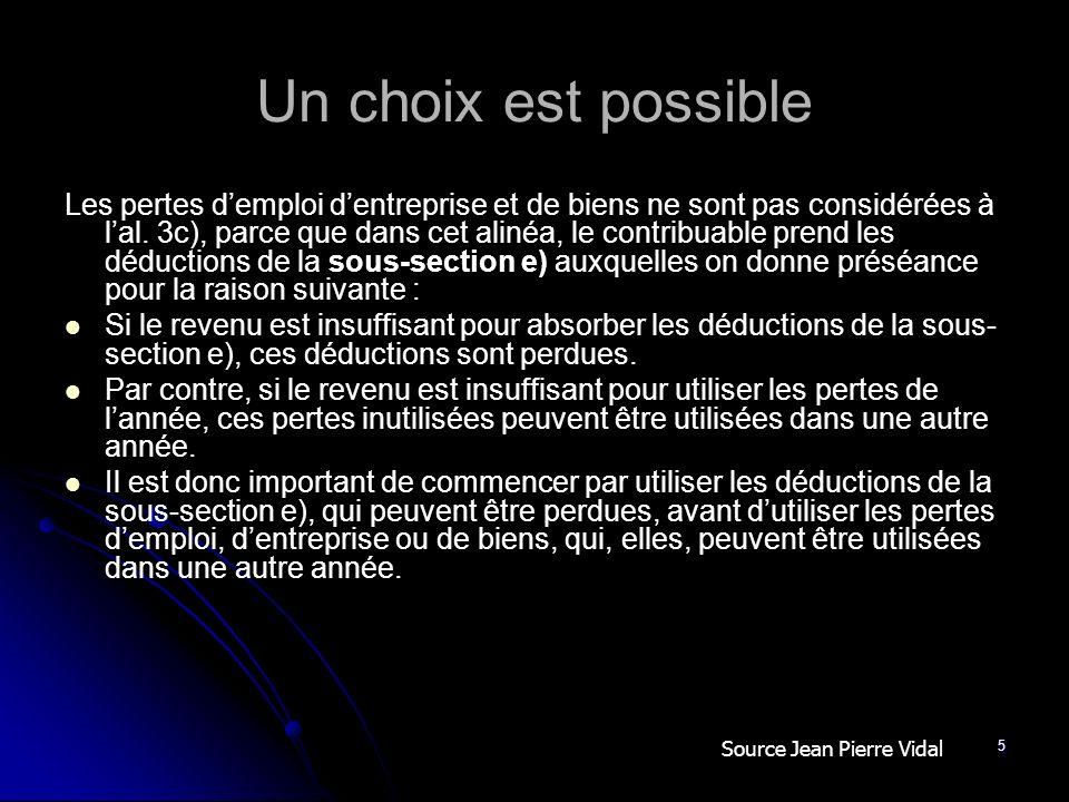 5 Un choix est possible Les pertes demploi dentreprise et de biens ne sont pas considérées à lal. 3c), parce que dans cet alinéa, le contribuable pren