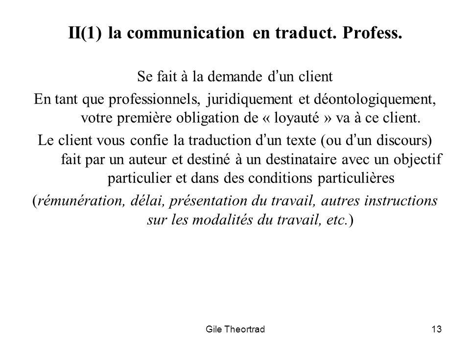 Gile Theortrad13 II(1) la communication en traduct. Profess. Se fait à la demande dun client En tant que professionnels, juridiquement et déontologiqu