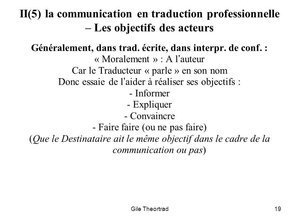 Gile Theortrad19 II(5) la communication en traduction professionnelle – Les objectifs des acteurs Généralement, dans trad. écrite, dans interpr. de co