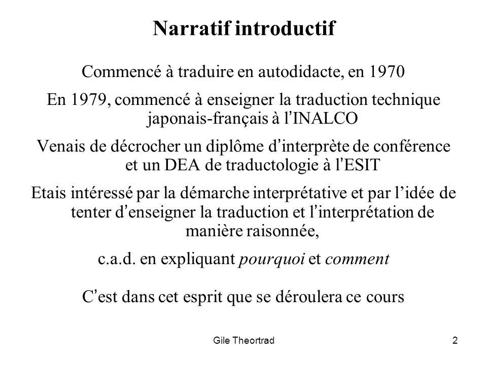 Gile Theortrad2 Narratif introductif Commencé à traduire en autodidacte, en 1970 En 1979, commencé à enseigner la traduction technique japonais-frança