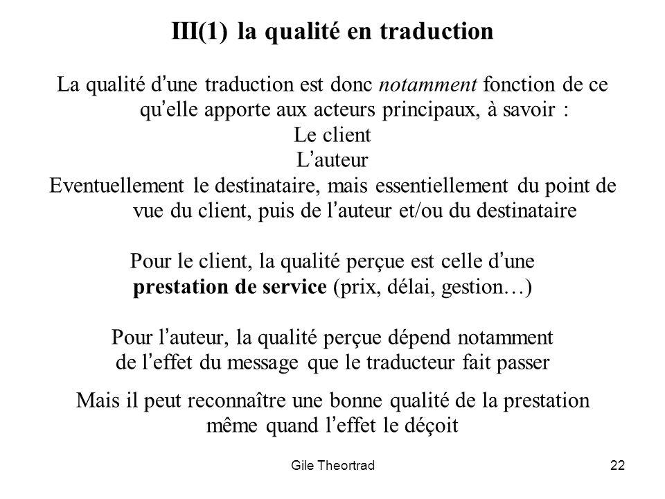 Gile Theortrad22 III(1) la qualité en traduction La qualité dune traduction est donc notamment fonction de ce quelle apporte aux acteurs principaux, à