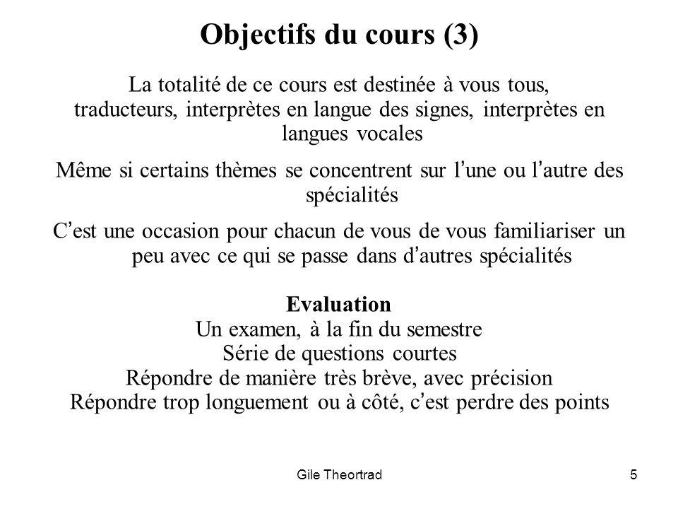 Gile Theortrad5 Objectifs du cours (3) La totalité de ce cours est destinée à vous tous, traducteurs, interprètes en langue des signes, interprètes en