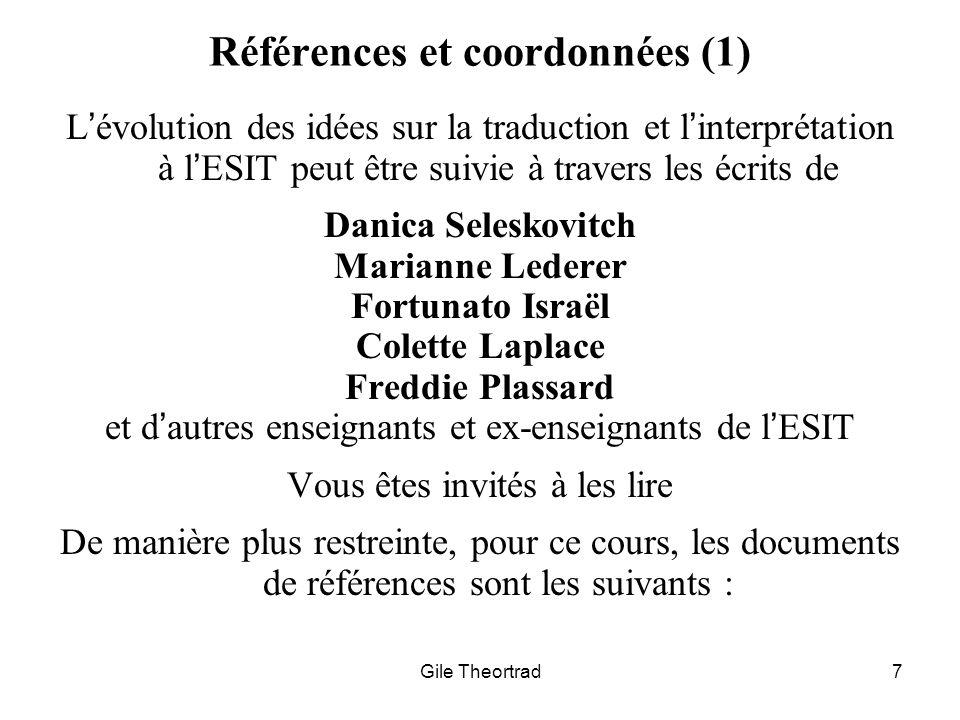 Gile Theortrad7 Références et coordonnées (1) Lévolution des idées sur la traduction et linterprétation à lESIT peut être suivie à travers les écrits