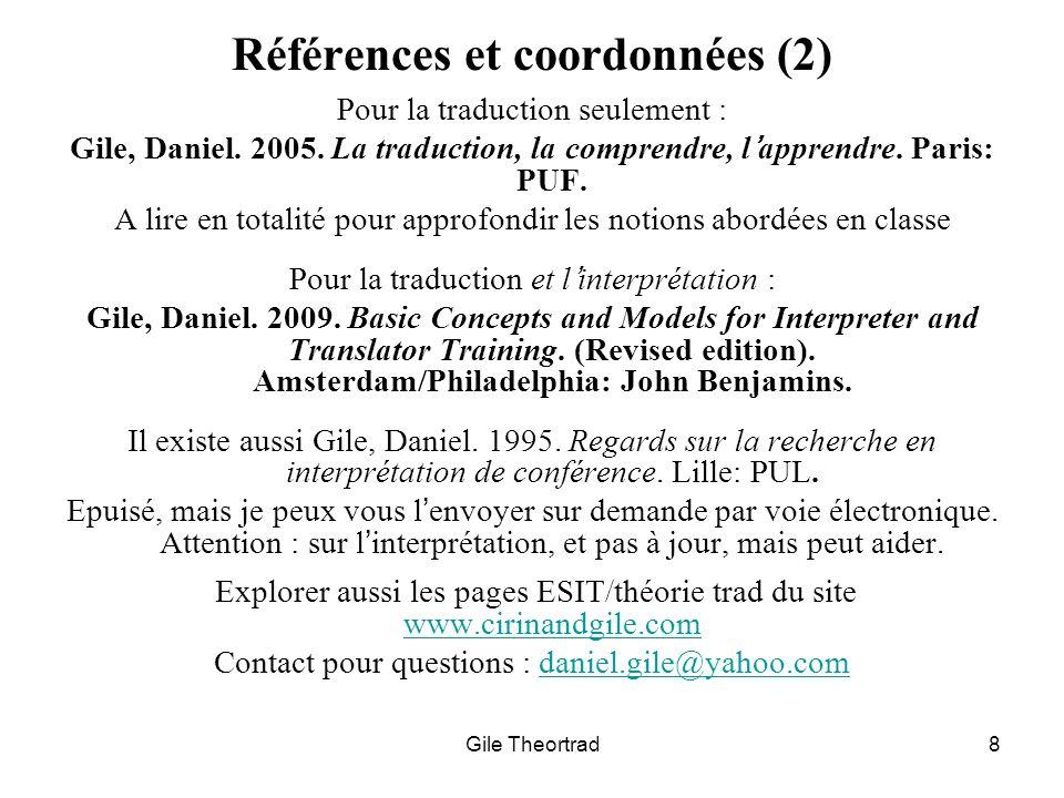 Gile Theortrad8 Références et coordonnées (2) Pour la traduction seulement : Gile, Daniel. 2005. La traduction, la comprendre, lapprendre. Paris: PUF.
