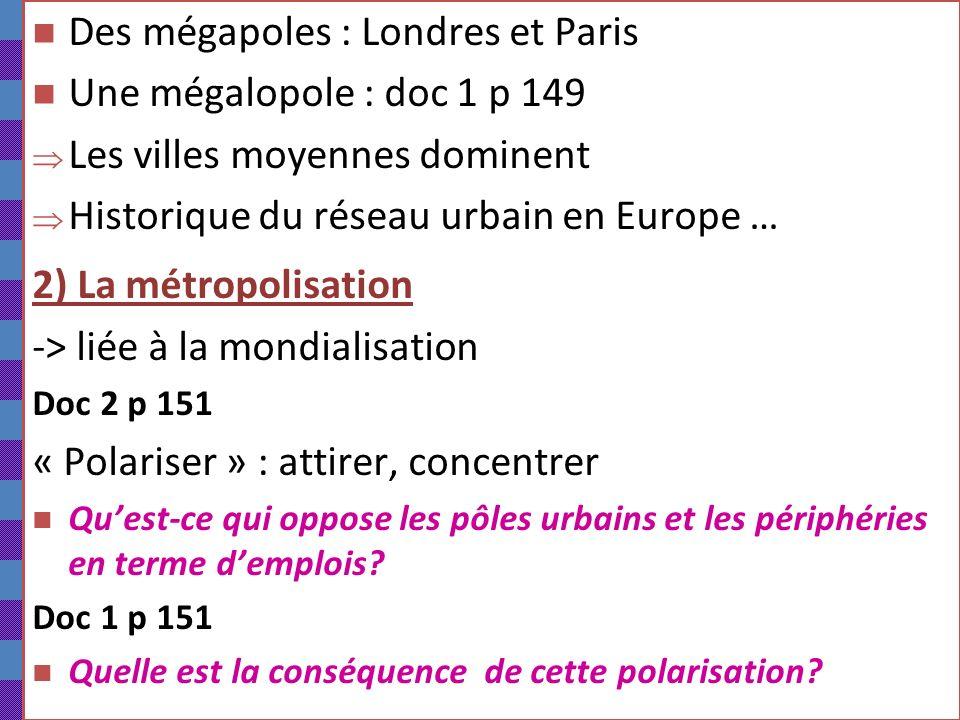 B) Le réseau urbain européen 1) La hiérarchie urbaine Doc 1 p149 Elle se fonde sur : Importance démographique Richesses Fonctions rang mondial :… rang européen :…