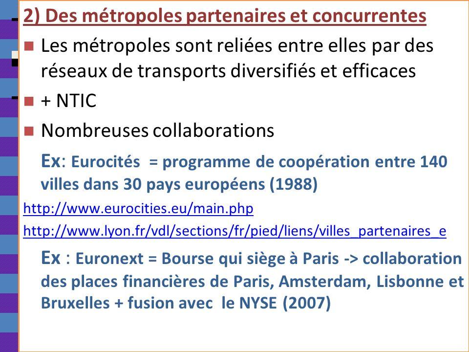 2) Des métropoles partenaires et concurrentes Les métropoles sont reliées entre elles par des réseaux de transports diversifiés et efficaces + NTIC No
