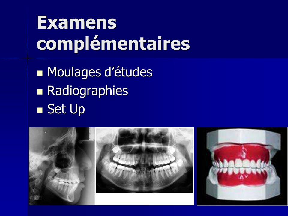 Examens complémentaires Moulages détudes Moulages détudes Radiographies Radiographies Set Up Set Up