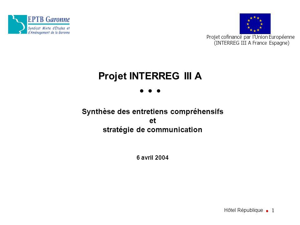 1 Projet INTERREG III A Synthèse des entretiens compréhensifs et stratégie de communication Hôtel République 6 avril 2004 Projet cofinancé par lUnion