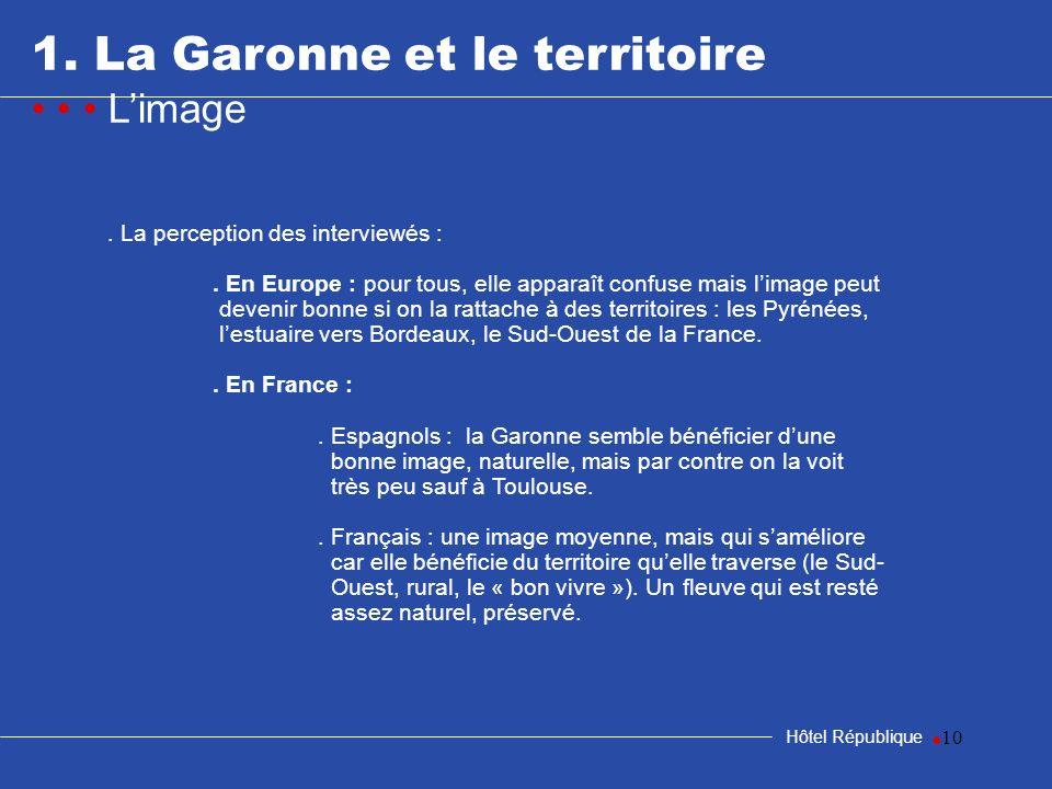 10 1. La Garonne et le territoire Limage Hôtel République. La perception des interviewés :. En Europe : pour tous, elle apparaît confuse mais limage p