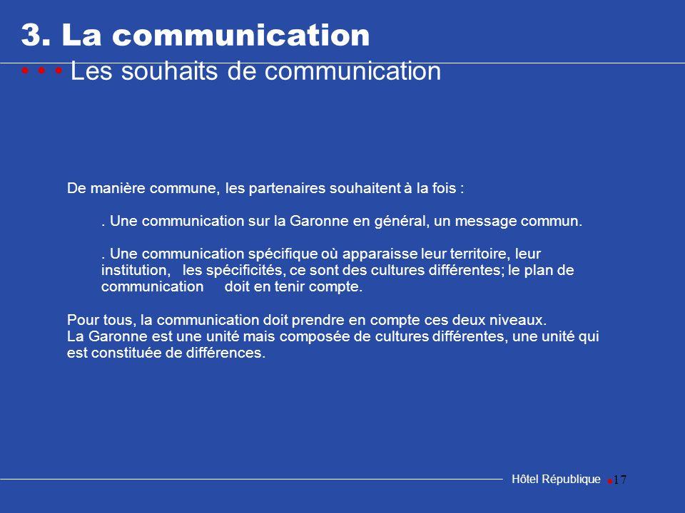 17 3. La communication Les souhaits de communication Hôtel République De manière commune, les partenaires souhaitent à la fois :. Une communication su