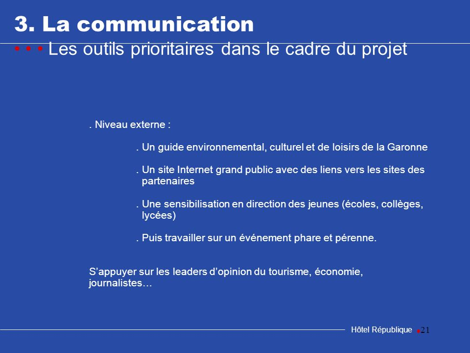 21 3. La communication Les outils prioritaires dans le cadre du projet Hôtel République. Niveau externe :. Un guide environnemental, culturel et de lo