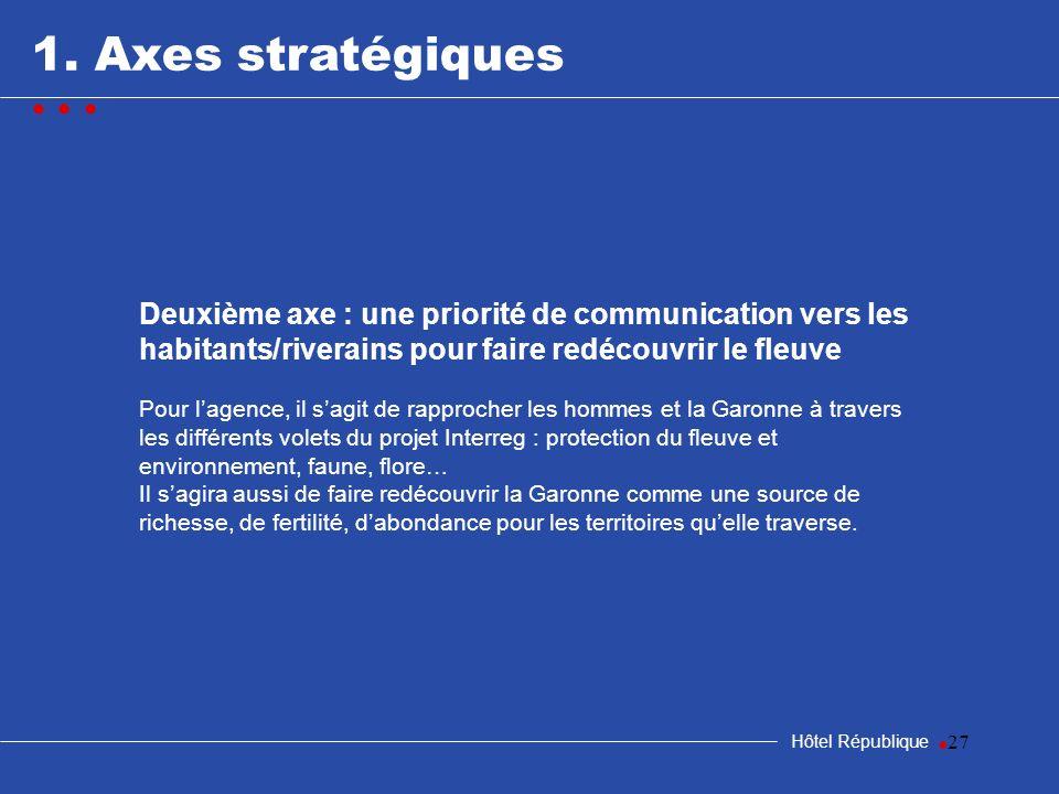 27 1. Axes stratégiques Hôtel République Deuxième axe : une priorité de communication vers les habitants/riverains pour faire redécouvrir le fleuve Po