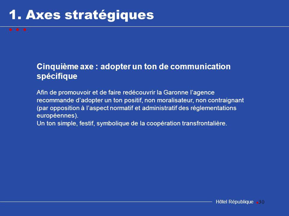 30 1. Axes stratégiques Hôtel République Cinquième axe : adopter un ton de communication spécifique Afin de promouvoir et de faire redécouvrir la Garo
