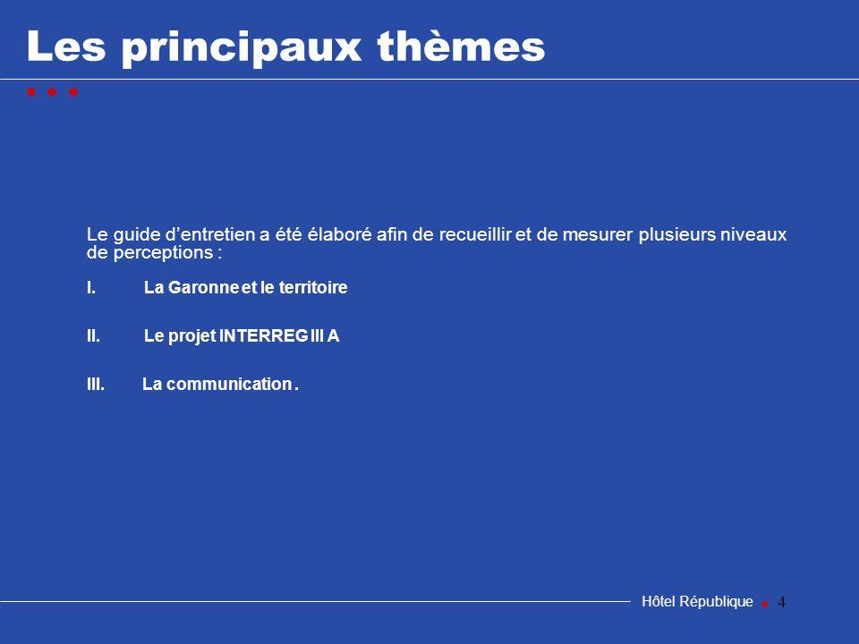 4 Les principaux thèmes Hôtel République Le guide dentretien a été élaboré afin de recueillir et de mesurer plusieurs niveaux de perceptions : I.La Ga