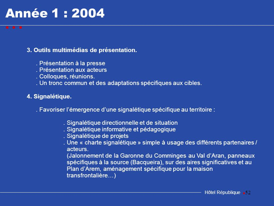 52 Hôtel République 3. Outils multimédias de présentation.. Présentation à la presse. Présentation aux acteurs. Colloques, réunions.. Un tronc commun