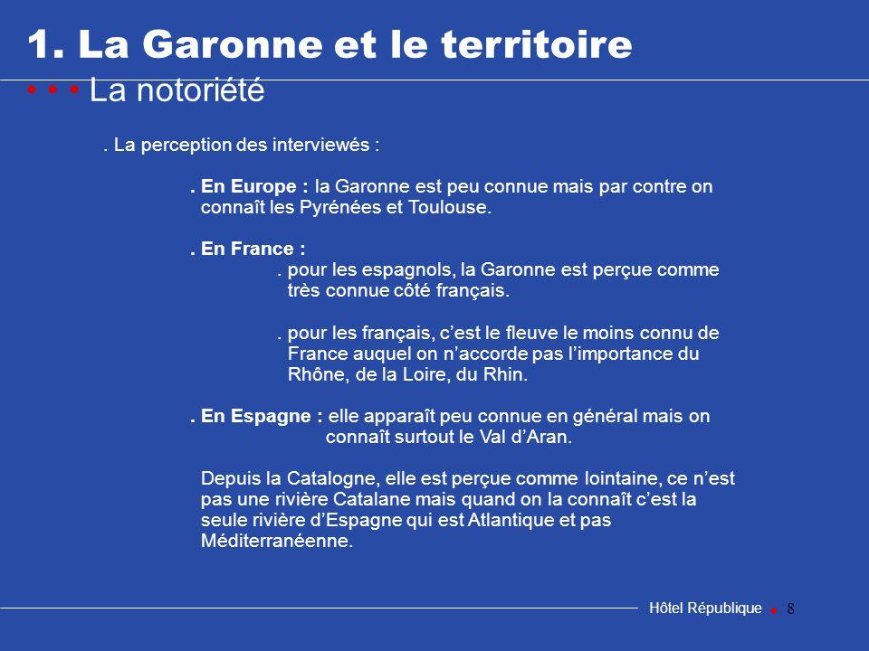 8 1. La Garonne et le territoire La notoriété Hôtel République. La perception des interviewés :. En Europe : la Garonne est peu connue mais par contre