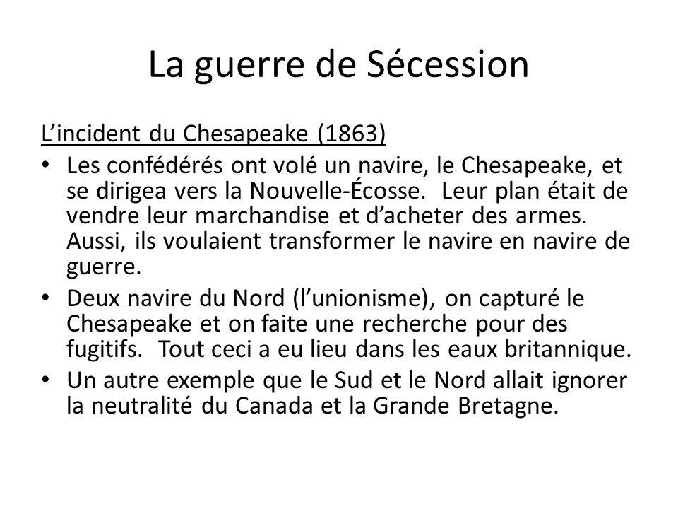 La guerre de Sécession Lincident du Chesapeake (1863) Les confédérés ont volé un navire, le Chesapeake, et se dirigea vers la Nouvelle-Écosse. Leur pl