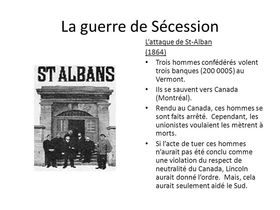 Lattaque de St-Alban (1864) Trois hommes confédérés volent trois banques (200 000$) au Vermont. Ils se sauvent vers Canada (Montréal). Rendu au Canada