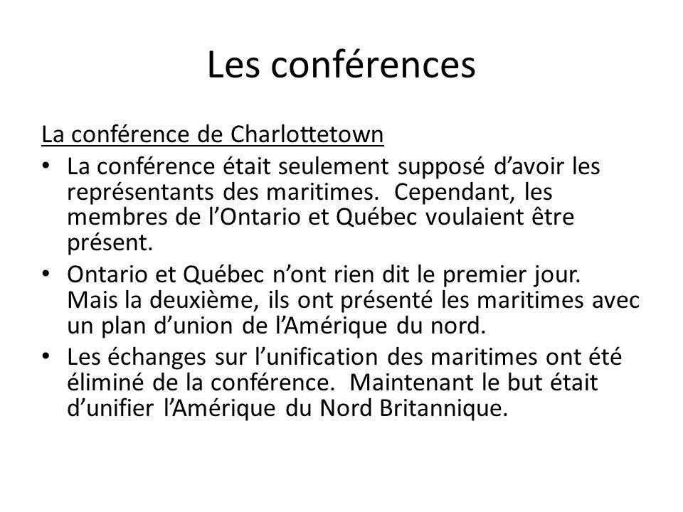 Les conférences La conférence de Charlottetown La conférence était seulement supposé davoir les représentants des maritimes. Cependant, les membres de