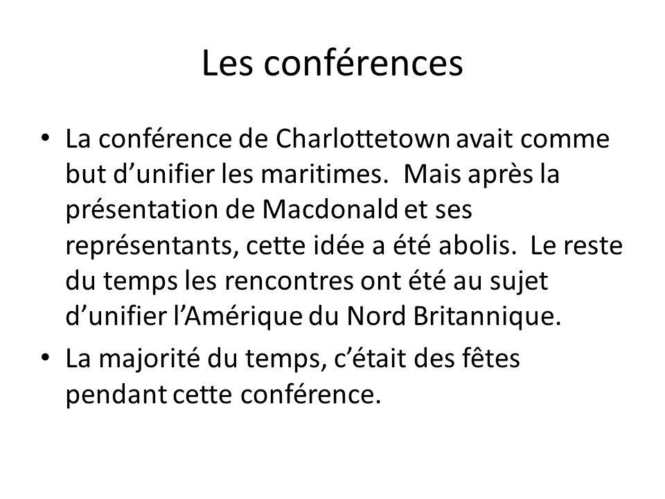 La conférence de Charlottetown avait comme but dunifier les maritimes. Mais après la présentation de Macdonald et ses représentants, cette idée a été