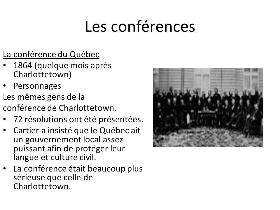 Les conférences La conférence du Québec 1864 (quelque mois après Charlottetown) Personnages Les mêmes gens de la conférence de Charlottetown. 72 résol