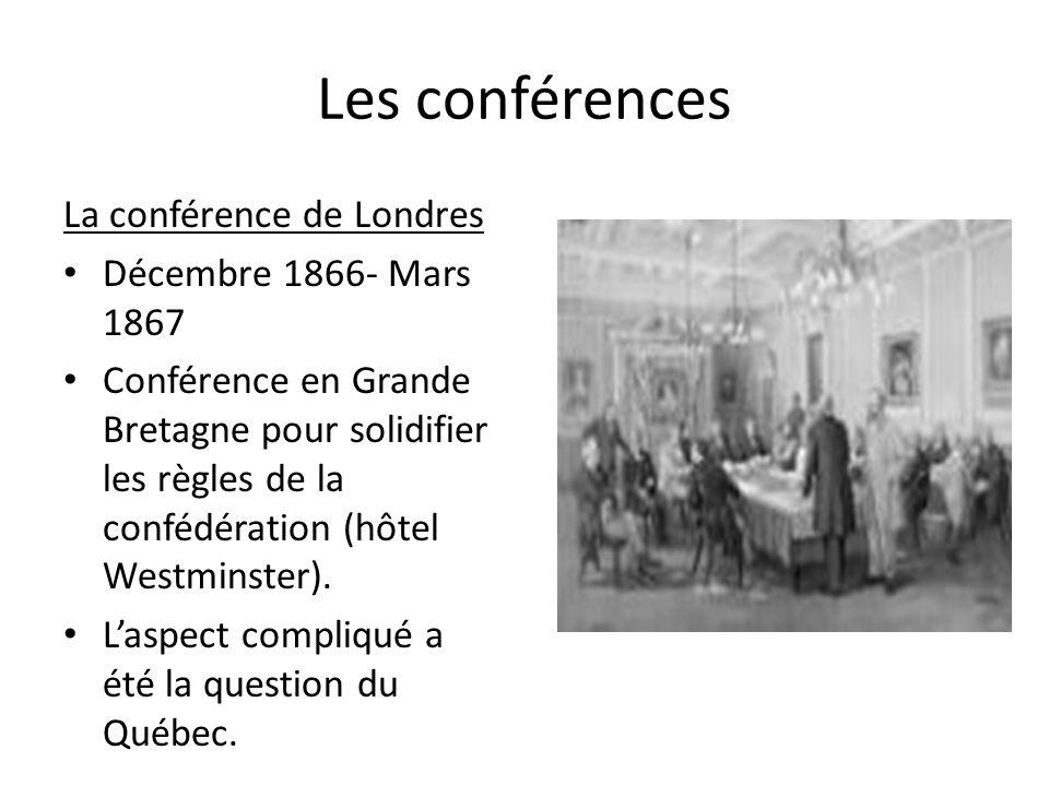 Les conférences La conférence de Londres Décembre 1866- Mars 1867 Conférence en Grande Bretagne pour solidifier les règles de la confédération (hôtel