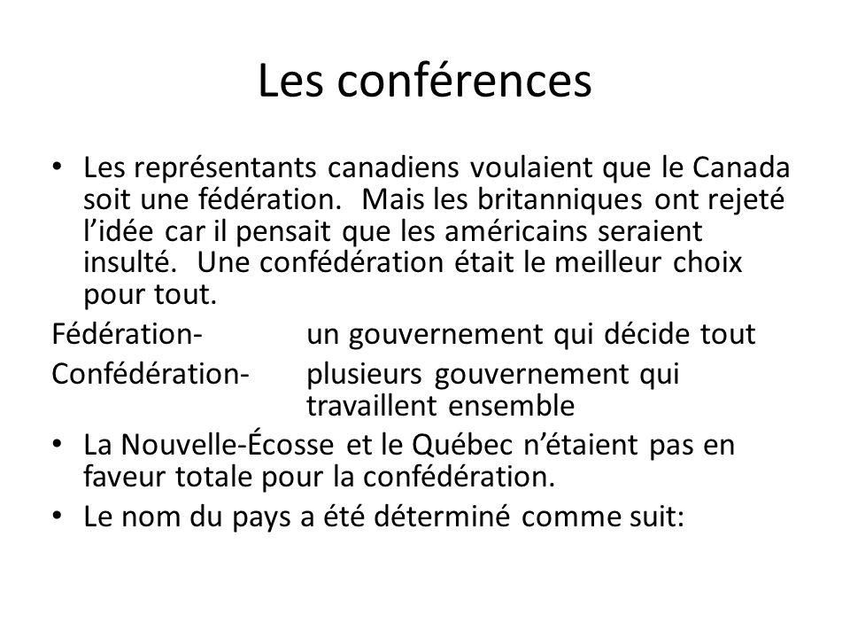 Les conférences Les représentants canadiens voulaient que le Canada soit une fédération. Mais les britanniques ont rejeté lidée car il pensait que les
