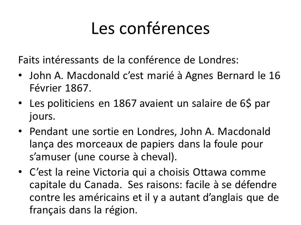 Les conférences Faits intéressants de la conférence de Londres: John A. Macdonald cest marié à Agnes Bernard le 16 Février 1867. Les politiciens en 18