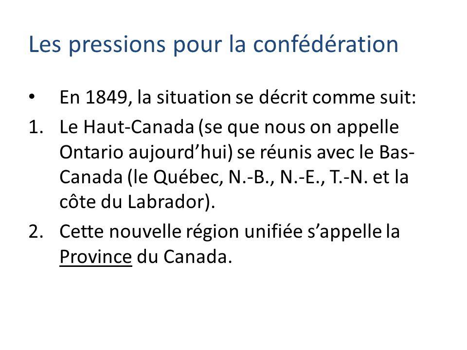 En 1849, la situation se décrit comme suit: 1.Le Haut-Canada (se que nous on appelle Ontario aujourdhui) se réunis avec le Bas- Canada (le Québec, N.-