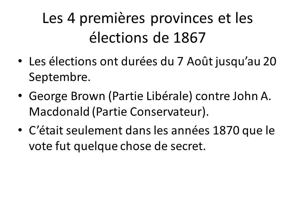 Les 4 premières provinces et les élections de 1867 Les élections ont durées du 7 Août jusquau 20 Septembre. George Brown (Partie Libérale) contre John
