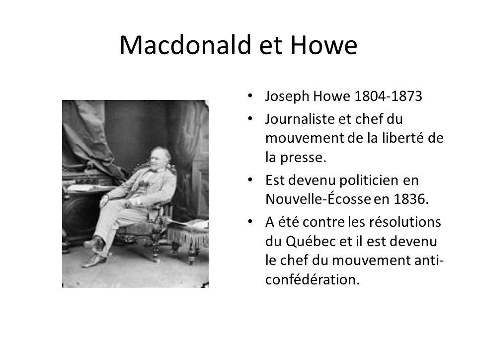 Macdonald et Howe Joseph Howe 1804-1873 Journaliste et chef du mouvement de la liberté de la presse. Est devenu politicien en Nouvelle-Écosse en 1836.