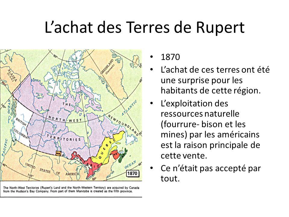 Lachat des Terres de Rupert 1870 Lachat de ces terres ont été une surprise pour les habitants de cette région. Lexploitation des ressources naturelle