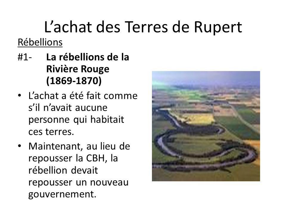 Lachat des Terres de Rupert Rébellions #1-La rébellions de la Rivière Rouge (1869-1870) Lachat a été fait comme sil navait aucune personne qui habitai