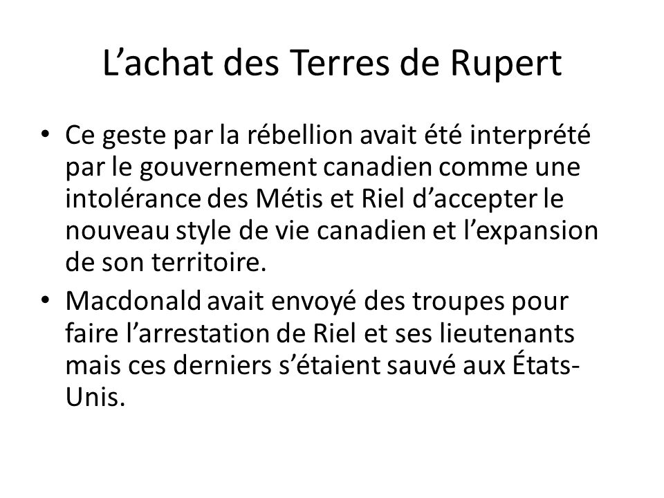Ce geste par la rébellion avait été interprété par le gouvernement canadien comme une intolérance des Métis et Riel daccepter le nouveau style de vie