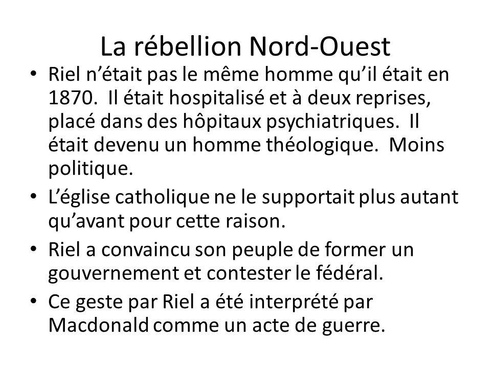 La rébellion Nord-Ouest Riel nétait pas le même homme quil était en 1870. Il était hospitalisé et à deux reprises, placé dans des hôpitaux psychiatriq