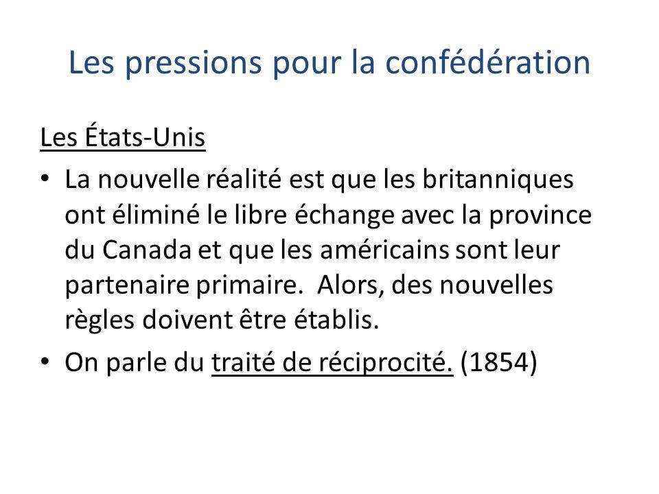 Les pressions pour la confédération Traité de réciprocité Permet libre accès aux marchés américains des céréales et du bois.