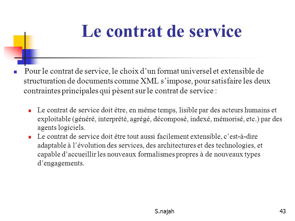 S.najah43 Pour le contrat de service, le choix dun format universel et extensible de structuration de documents comme XML simpose, pour satisfaire les