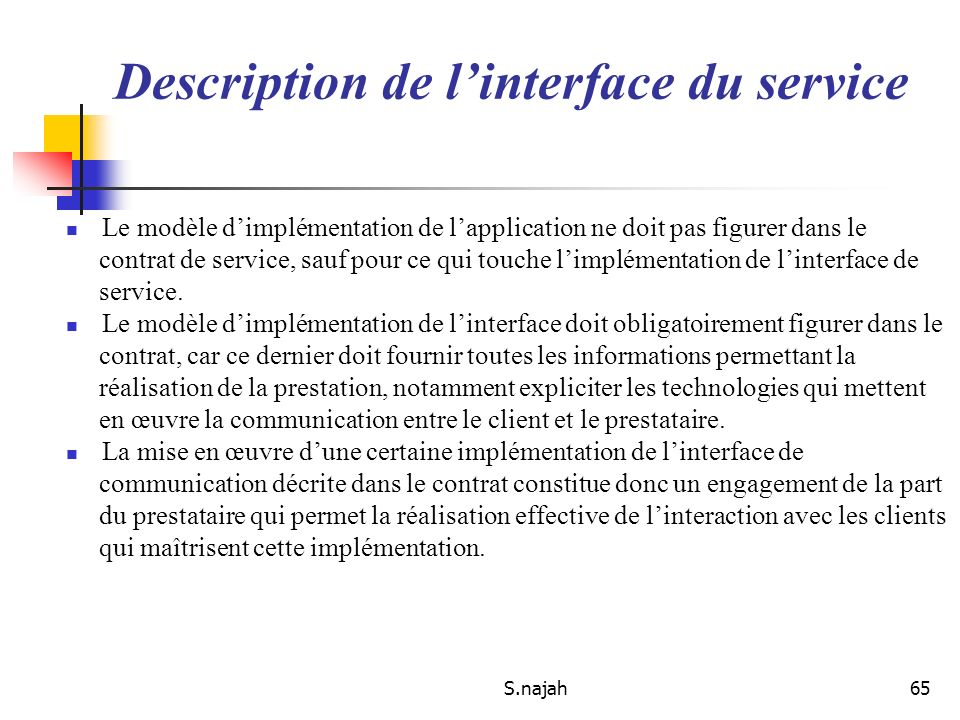 S.najah65 Le modèle dimplémentation de lapplication ne doit pas figurer dans le contrat de service, sauf pour ce qui touche limplémentation de linterf