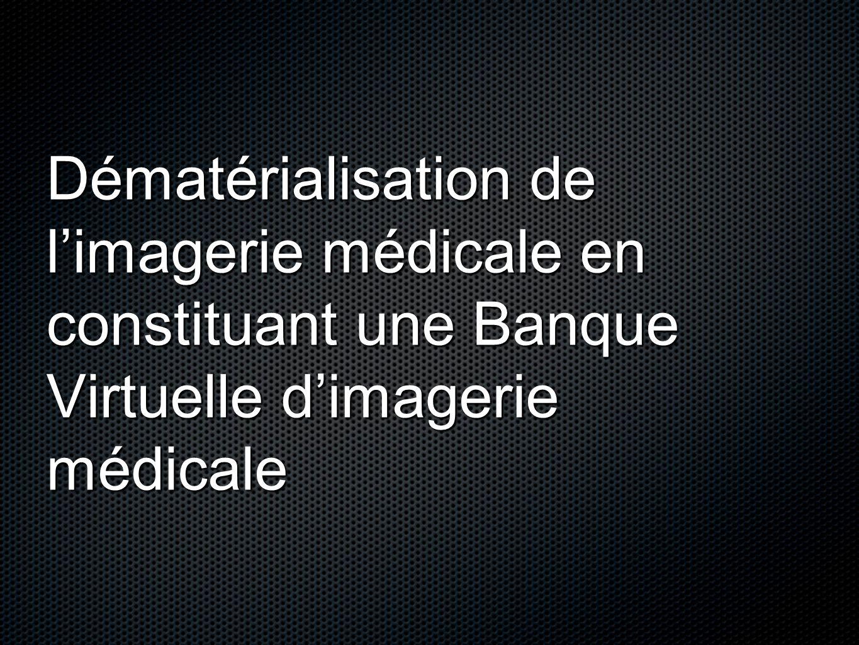 Dématérialisation de limagerie médicale en constituant une Banque Virtuelle dimagerie médicale