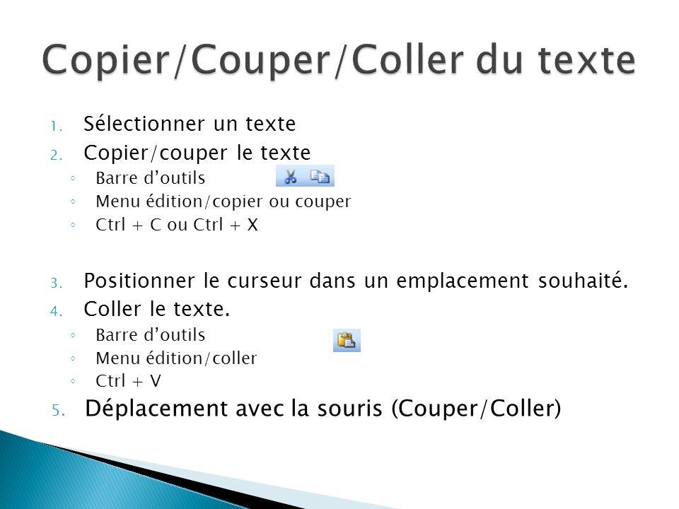 1. Sélectionner un texte 2. Copier/couper le texte Barre doutils Menu édition/copier ou couper Ctrl + C ou Ctrl + X 3. Positionner le curseur dans un