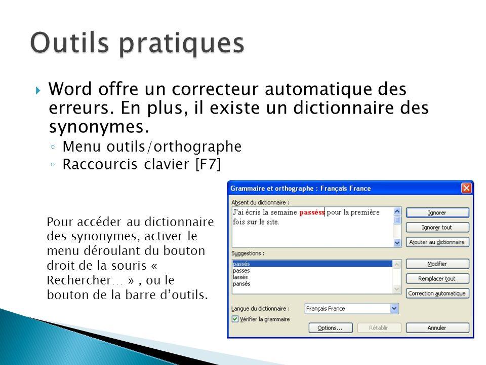 Word offre un correcteur automatique des erreurs. En plus, il existe un dictionnaire des synonymes. Menu outils/orthographe Raccourcis clavier [F7] Po
