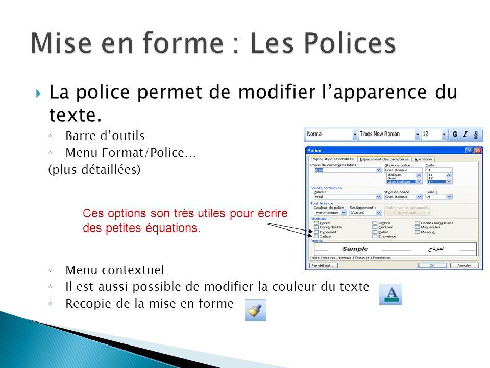 La police permet de modifier lapparence du texte. Barre doutils Menu Format/Police… (plus détaillées) Menu contextuel Il est aussi possible de modifie