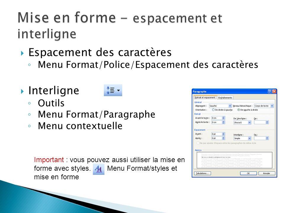 Espacement des caractères Menu Format/Police/Espacement des caractères Interligne Outils Menu Format/Paragraphe Menu contextuelle Important : vous pou