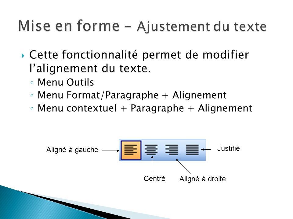 Cette fonctionnalité permet de modifier lalignement du texte. Menu Outils Menu Format/Paragraphe + Alignement Menu contextuel + Paragraphe + Alignemen
